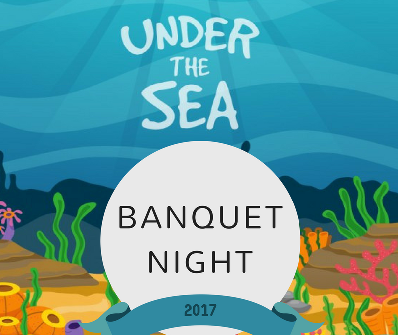 Banquet Night 2017: Under the Sea